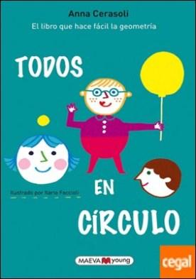 Todos en círculo . ¡El libro que hace fácil la geometría!