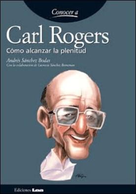 Carl Rogers. Cómo alcanzar la plenitud por Sánchez Bodas, Andrés PDF