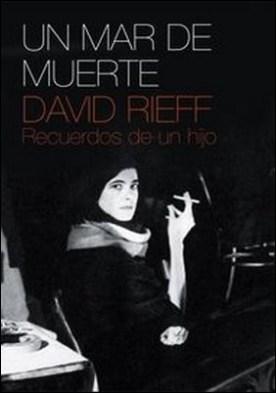 Un mar de muerte. Recuerdos de un hijo por David Rieff PDF
