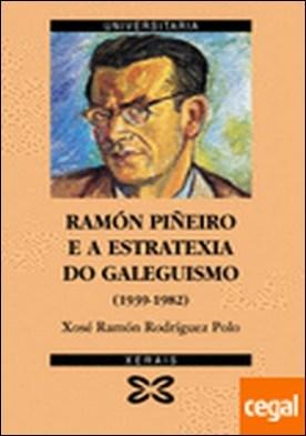 Ramón Piñeiro e a estratexia do galeguismo (1939-1982)