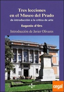 Tres lecciones en el Museo del Prado . de introducción a la crítica del arte