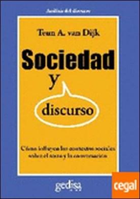 Sociedad y discurso . Cómo influyen los contextos sociales sobre el texto y la conversación por Van Dijk, Teun A.
