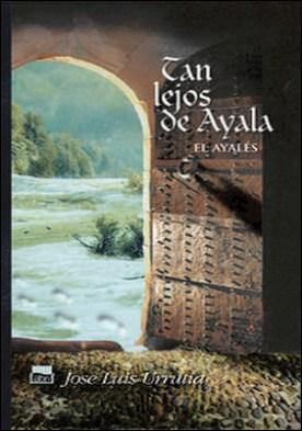 Tan lejos de Ayala. El ayalés II por Jose Luis Urrutia López PDF