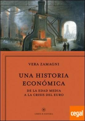 Una historia económica . Europa de la Edad Media a la crisis del euro