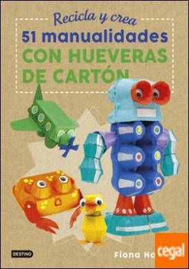 Recicla y crea. 51 manualidades con hueveras de cartón