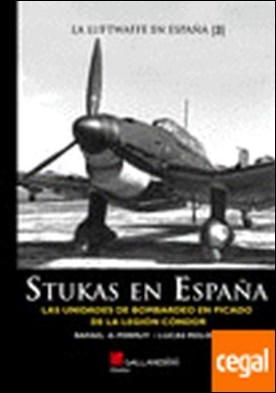 Stukas en España . Las unidades de bombardeo en picado de la legion condor