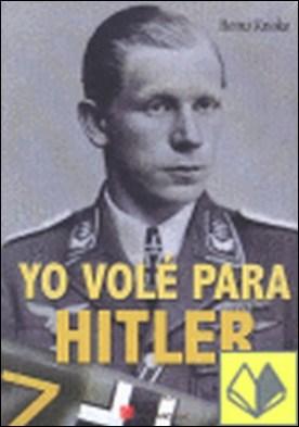 Yo volé para Hitler . diario de a bordo de un piloto de caza alemán
