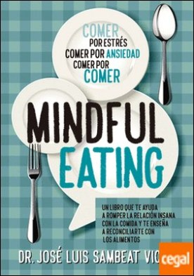 Técnicas de Mindful-eating . Aprende a aquietar tu mente para dominar la comida