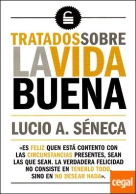 Tratados sobre la vida buena por Seneca,Lucio A. PDF