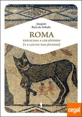 Roma explicada a los jóvenes (y a los no tan jóvenes) por Ruiz de Arbulo Bayona, Joaquín PDF