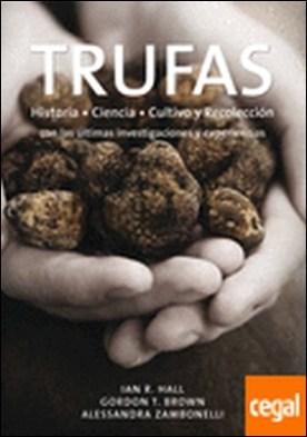 TRUFAS . Historia, ciencia, cultivo y recolección con las últimas...