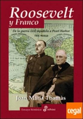 Roosevelt y Franco . DE LA GUERRA CIVIL ESPAÑOLA A PEARL HARBOR