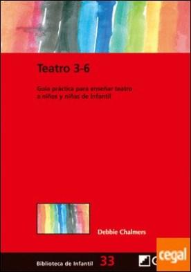 Teatro 3-6 . Guía práctica para enseñar teatro a niños y niñas deinfantil