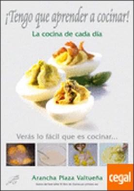 ¡TENGO QUE APRENDER A COCINAR! LA COCINA DE CADA DÍA . La cocina de cada día por Plaza Valtueña, Arancha PDF