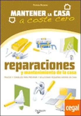 Reparaciones y mantenimiento de la casa . Trucos y consejos para prevenir y solucionar pequeñas averías en casa