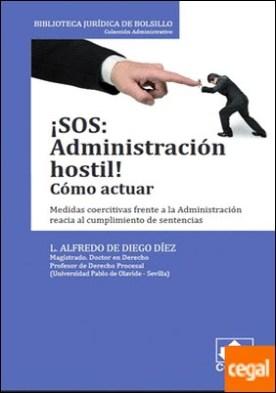 ¡SOS: ADMINISTRACIÓN HOSTIL! Como actuar . Medidas coercitivas frente a la Administración reacia al cumplimiento de sentencias