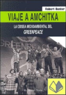 Viaje a Amchitka . La odisea medioambiental del Greenpeace por Hunter, Robert PDF