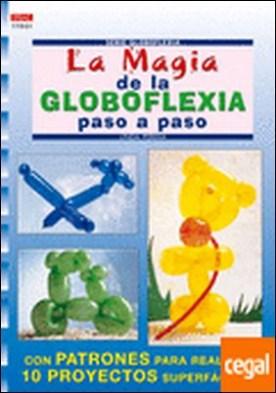 Serie Globoflexia Nº 1. LA MAGIA DE LA GLOBOFLEXIA PASO A PASO . CON PATRONES PARA REALIZAR 9 PROYECTOS SUPERFACILES por Perina, Linda PDF