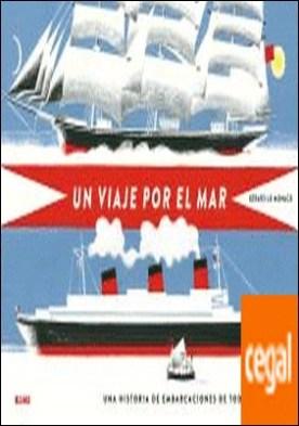 Un viaje por el mar . Una historia de embarcaciones de todas clases por Lo Monaco, Gérard PDF