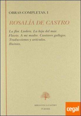 ROSALIA DE CASTRO.OBRAS COMPLETAS VOL.II. *TURNER* . La flor. Lieders, La hija del mar, Flavio, A mi madre. etc.