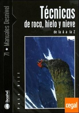 Técnicas de roca, hielo y nieve de la A a la Z . De la A a la Z por Hill, Pete