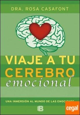 Viaje a tu cerebro emocional . Una inmersión en el mundo de las emociones