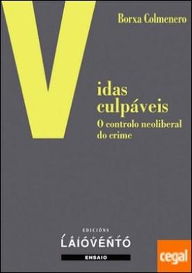 VIDAS CULPÁBEIS . O controlo neoliberal do crime