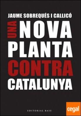 Una nova planta contra Catalunya . A 300 anys del decret borbònic de Nova Planta