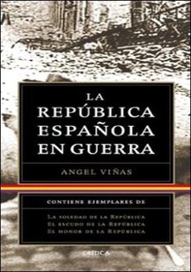 Trilogía: La República Española en guerra (pack) por Ángel Viñas PDF