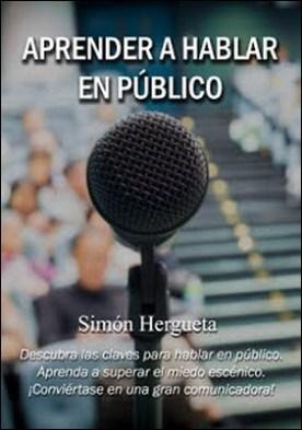 Aprender a hablar en público por Simón Hergueta PDF
