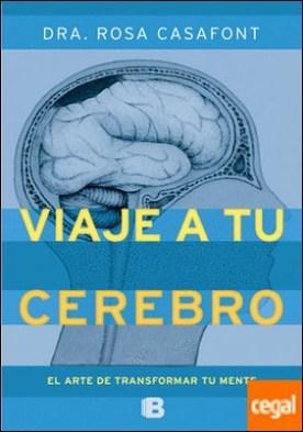 Viaje a tu cerebro . El arte de transformar tu mente