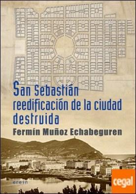San Sebastián reedificación de la ciudad destruida . Crónica de 1813 a 1840