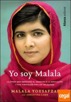 Yo soy Malala . La joven que defendió el derecho a la educación y fue tiroteada por los talibane