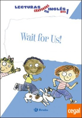Wait for Us! Lecturas graduadas en inglés, nivel 1