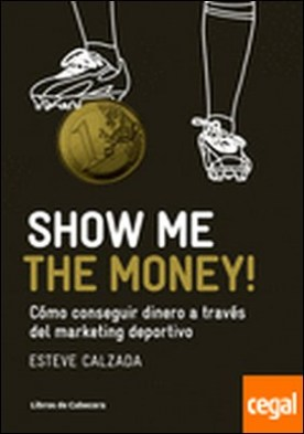 Show Me the Money! . Cómo conseguir dinero a través del marketing deportivo