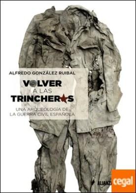 Volver a las trincheras . Una arqueología de la Guerra Civil española por González Ruibal, Alfredo