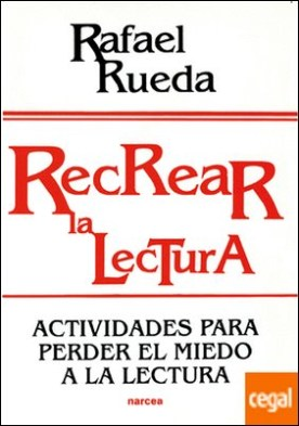 Recrear la lectura . Actividades para perder el miedo a la lectura