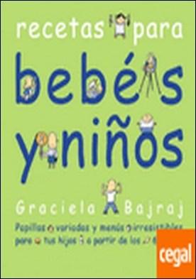 Recetas para bebés y niños . Papillas variadas y menús irresistibles para tus hijos a partir de los 6 meses