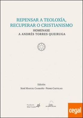 Repensar a teoloxía, recuperar o cristianismo . Homenaxe a Andrés Torres Queiruga por A ANDRES TORRES QUEIRUGA PDF