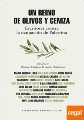 Un reino de olivos y ceniza . Escritores contra la ocupación de Palestina