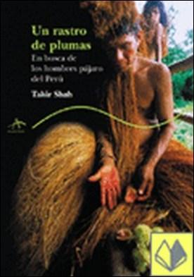 UN RASTRO DE PLUMAS . en busca de los hombres pájaro del Perú