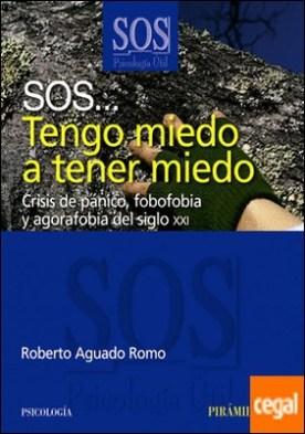 SOS... Tengo miedo a tener miedo . Crisis de pánico, fobofobia y agorafobia del siglo XXI
