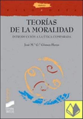 Teorías de la moralidad . introducción a la ética comparada por García Gómez-Heras, José María PDF