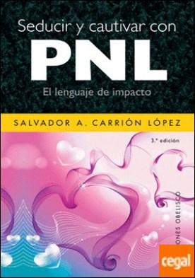 Seducir y cautivar con PNL por CARRIÓN LÓPEZ, SALVADOR A.