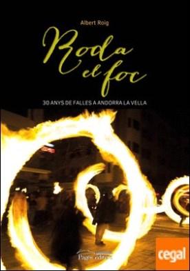 Roda el foc . 30 anys de Falles a Andorra la Vella por Roig Loscertales, Albert PDF