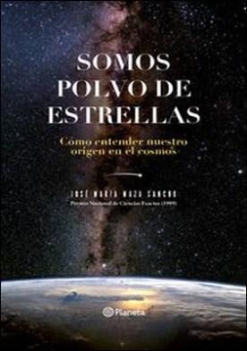 Somos polvo de estrellas por José María Maza PDF