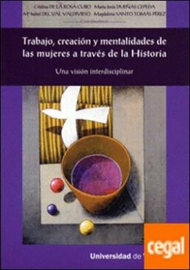 TRABAJO, CREACIÓN Y MENTALIDADES DE LAS MUJERES A TRAVÉS DE LA HISTORIA. Una visión interdisciplinar