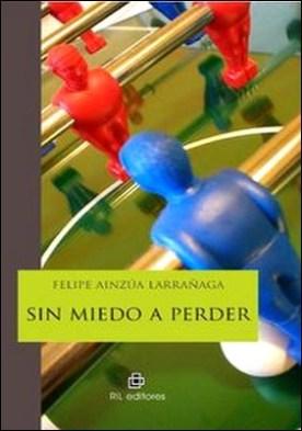 Sin miedo a perder por Felipe Ainzúa PDF