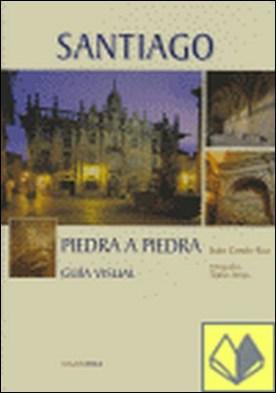 Santiago piedra a piedra . Guía visual por Conde Roa, Juan