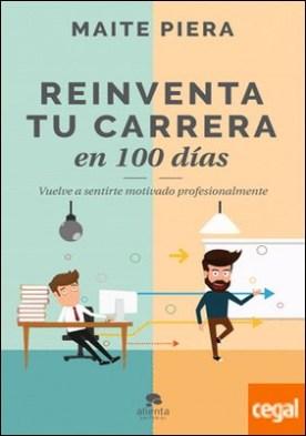 Reinventa tu carrera en 100 días . Vuelve a sentirte motivado profesionalmente